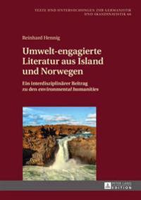Umwelt-Engagierte Literatur Aus Island Und Norwegen: Ein Interdisziplinaerer Beitrag Zu Den «environmental Humanities»