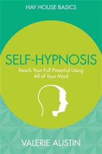 Self-Hypnosis: Reach Your Full Potential Using All of Your Mind
