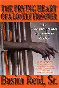 The Prying Heart of a Lonely Prisoner: An Unconventional Approach to Poetry