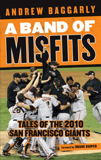 A Band of Misfits: Tales of the 2010 San Francisco Giants