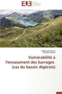 Vuln�rabilit�� l'Envasement Des Barrages (Cas Du Bassin Alg�rois)