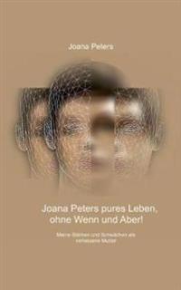 Joana Peters pures Leben, ohne Wenn & Aber!