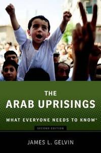 The Arab Uprisings: What Everyone Needs to Know(r) (Revised)