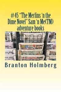 #45 the Merlins 'n the Dime Novel Sam 'n Me(tm) Adventure Books