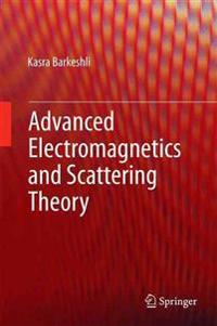 Advanced Electromagnetics and Scattering Theory