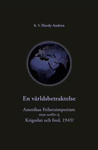 En världsbetraktelse : Amerikas frihetsimperium och krigsslut och fred,1945