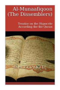 Al Munaafiqoon the Dissemblers: A Treatise on the Hypocrite According the the Quran