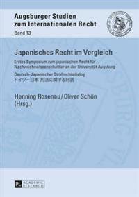 Japanisches Recht Im Vergleich: Erstes Symposium Zum Japanischen Recht Fuer Nachwuchswissenschaftler an Der Universitaet Augsburg - Deutsch-Japanische