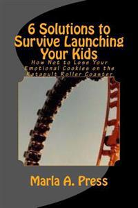 6 Solutions to Survive Launching Your Kids: How Not to Lose Your Emotional Cookies on the Katapult Roller Coaster