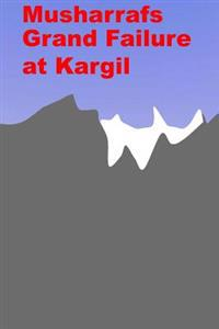 Musharrafs Grand Failure at Kargil