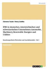 Ifrs in Deutschen, Osterreichischen Und Schweizerischen Unternehmen. Automobie, Machinery, Renewable Energies Und Utilities