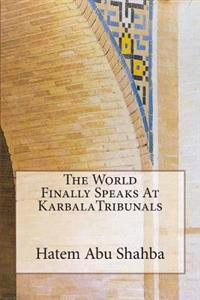 The World Finally Speaks at Karbalatribunals