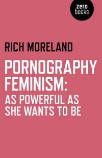 Pornography Feminism: As Powerful as She Wants to Be