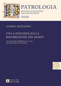 Una Catechesi Sulla Risurrezione Dei Morti: Analisi Dei Sermoni 361 E 362 Di Agostino Di Ippona