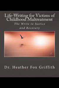 Life-Writing for Victims of Childhood Maltreatment: The Write to Justice and Recovery