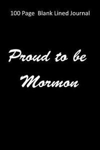 100 Page Blank Lined Journal Proud to Be Mormon: Blank 100 Page Lined Journal for Your Thoughts, Ideas, and Inspiration