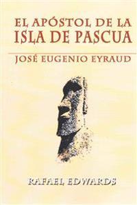 El Apostol de La Isla de Pascua: Jose Eugenio Eyraud