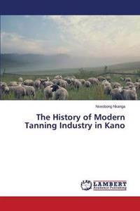 The History of Modern Tanning Industry in Kano