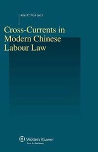 Cross-Currents in Modern Chinese Labour Law