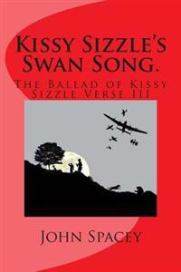 Kissy Sizzle's Swan Song.: The Ballad of Kissy Sizzle Verse III