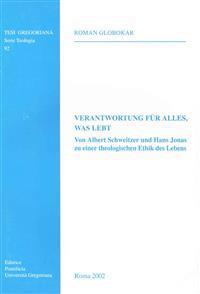 Verantwortung Fur Alles Was Lebt Von Albert Schweitzer Und Hans Jonas Zu Einer Theologischen Ethik