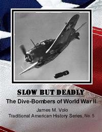 Slow But Deadly: The Dive-Bombers of World War II