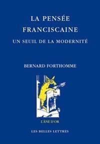 La Pensee Franciscaine. Un Seuil de La Modernite