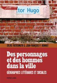 Des Personnages Et Des Hommes Dans La Ville: Geographies Litteraires Et Sociales
