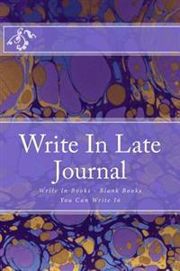 Write in Late Journal: Write in Books - Blank Books You Can Write in