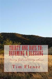 Thirty One Days to: Becoming a Blessing: Loving God and Loving Others!