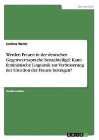 Werden Frauen in Der Deutschen Gegenwartssprache Benachteiligt? Kann Feministische Linguistik Zur Verbesserung Der Situation Der Frauen Beitragen?