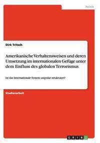 Amerikanische Verhaltensweisen Und Deren Umsetzung Im Internationalen Gefuge Unter Dem Einfluss Des Globalen Terrorismus