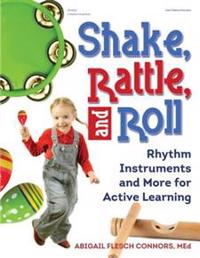 Shake, Rattle, and Roll: Rhythm Instruments and More for Active Learning