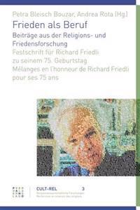 Frieden ALS Beruf. Beitrage Aus Der Religions- Und Friedensforschung: Festschrift Fur Richard Friedli Zu Seinem 75. Geburtstag Melanges En Lhonneur de