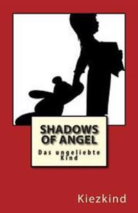 Shadows of Angel: Das Ungeliebte Kind