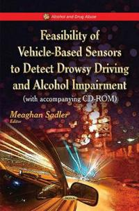 Feasibility of Vehicle-based Sensors to Detect Drowsy Driving and Alcohol Impairment With Accompanying Cd-rom