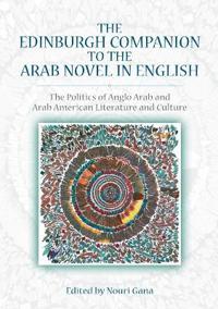 The Edinburgh Companion to the Arab Novel in English