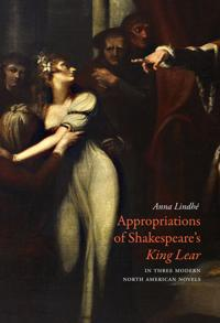 Appropriations of Shakespeare's King Lear in Three Modern North American Novels