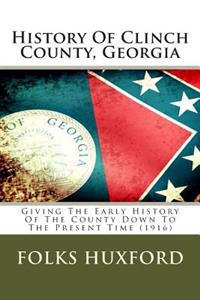 History of Clinch County, Georgia: Giving the Early History of the County Down to the Present Time (1916)