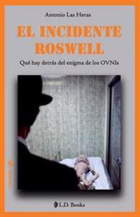 El Incidente Roswell: Que Hay Detras del Enigma de Los Ovnis
