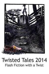 Twisted Tales 2014: Flash Fiction with a Twist