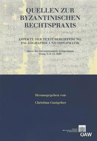 Quellen Zur Byzantinischen Rechtspraxis: Aspekte Der Textuberlieferung, Palaographie Und Diplomatik Akten Des Internationalen Symposiums Wien, 5.-7.11