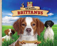 Brainy Brittanys: Gentle! Obedient! Keen! Strong! Alert! Untiring!