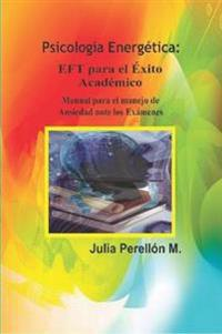 """P.E: Eft Para El Exito Academico - """"Manual Para Manejo De Ansiedad Ante Los Examenes"""""""