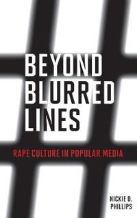 Beyond Blurred Lines: Rape Culture in Popular Media