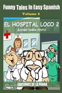 Funny Tales in Easy Spanish Volume 4: El Hospital Loco 2