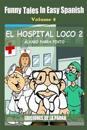 Funny Tales in Easy Spanish Volume 4: El Hospital Loco 2