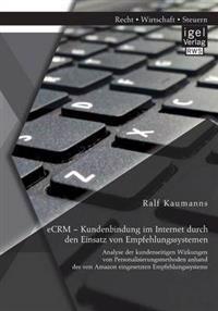 Ecrm - Kundenbindung Im Internet Durch Den Einsatz Von Empfehlungssystemen: Analyse Der Kundenseitigen Wirkungen Von Personalisierungsmethoden Anhand