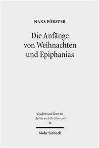 Die Anfange Von Weihnachten Und Epiphanias: Eine Anfrage an Die Entstehungshypothesen