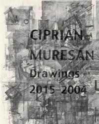 Ciprian Muresan: Drawings 2015-2004
